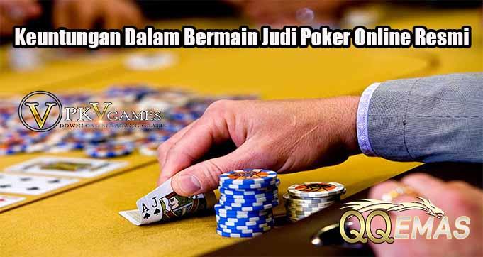Keuntungan Dalam Bermain Judi Poker Online Resmi