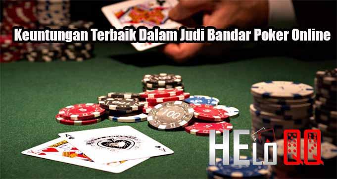 Keuntungan Terbaik Dalam Judi Bandar Poker Online