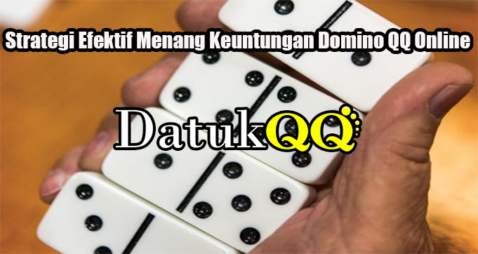 Strategi Efektif Menang Keuntungan Domino QQ Online