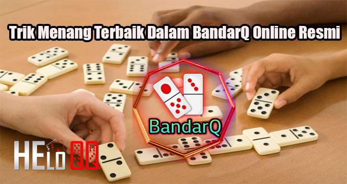 Trik Menang Terbaik Dalam BandarQ Online Resmi